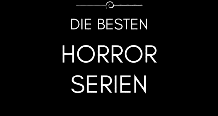 die besten horror serien aller Zeiten - Top Liste