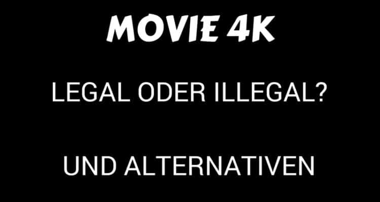 MOVIE 4k LEGAL ODER ILLEGAL_UND ALTERNATIVEN